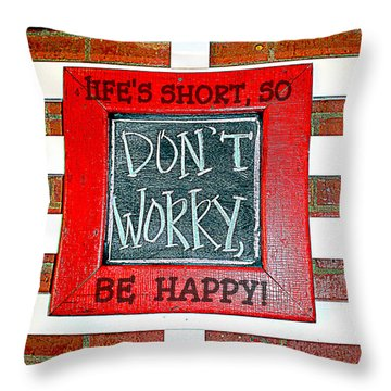 Life's Short So Don't Worry Be Happy Throw Pillow