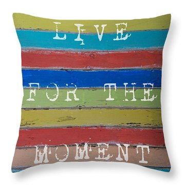 Live For The Moment Throw Pillow