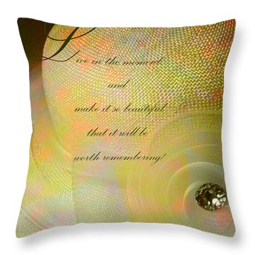 Throw Pillow featuring the photograph Live In The Moment  by Sandra Foster