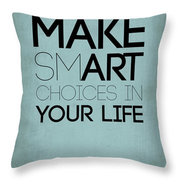 Make Smart Choices In Your Life Poster 1 Throw Pillow