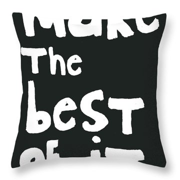 Make The Best Of It- Black And White Throw Pillow