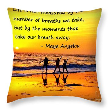 Moments That Take Our Breath Away - Maya Angelou Throw Pillow