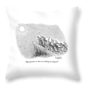 My Question Is: Are We Making An Impact? Throw Pillow