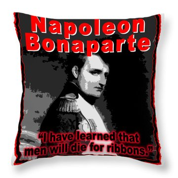 Napoleon Bonaparte Men Will Die For Ribbons Throw Pillow