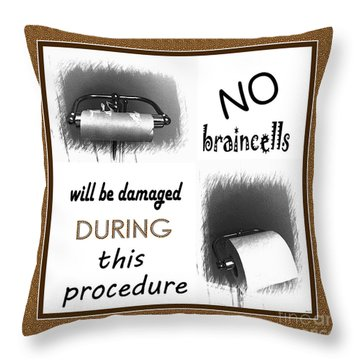 No Braincells Will Be Damaged Throw Pillow by Barbara Griffin