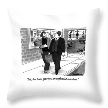 No, But I Can Give You An Unfunded Mandate Throw Pillow