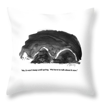 No, It Won't Keep Until Spring.  We Have To Talk Throw Pillow
