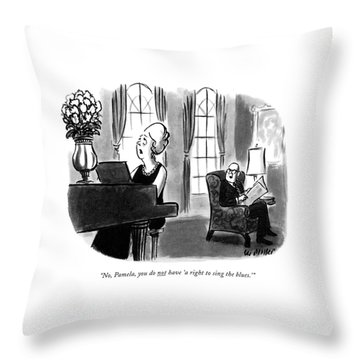 No, Pamela, You Do Not Have 'a Right To Sing Throw Pillow