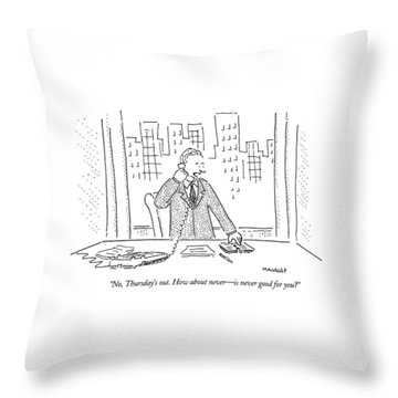 No, Thursday's Out. How About Never - Throw Pillow by Robert Mankoff