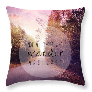 Not All Those Who Wander Are Lost Throw Pillow by Sylvia Cook