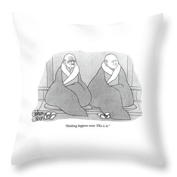 Nothing Happens Next. This Is It Throw Pillow