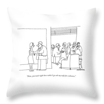 Now, You Wait Right Here While I Go Ask My Wife Throw Pillow