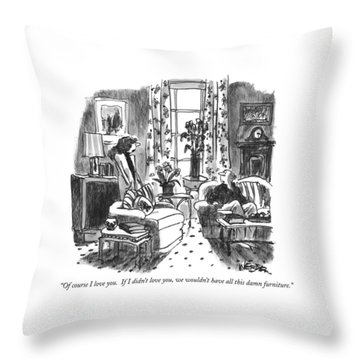 Of Course I Love You.  If I Didn't Love Throw Pillow