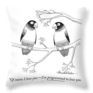 Of Course I Love You - I'm Programmed To Love Throw Pillow