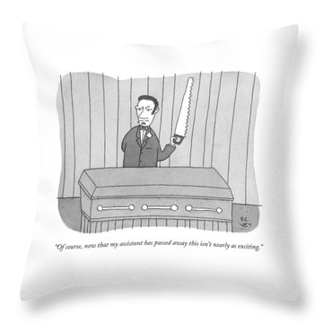 Of Course, Now That My Assistant Has Passed Away Throw Pillow
