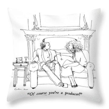 Of Course You're A Producer! Throw Pillow