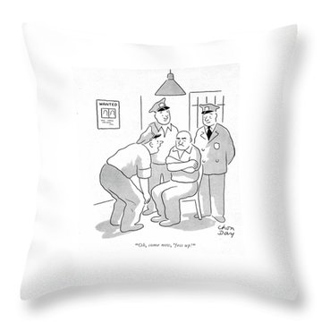 Oh, Come Now, 'fess Up! Throw Pillow