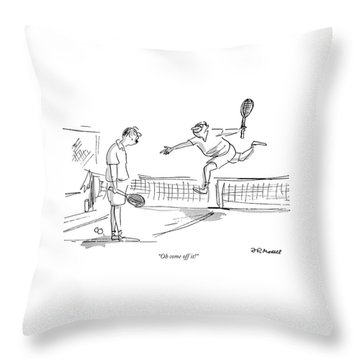 Oh Come Off It! Throw Pillow
