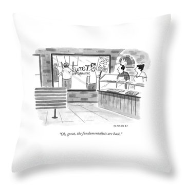 Oh, Great, The Fundamentalists Are Back Throw Pillow