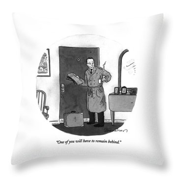 One Of You Will Have To Remain Behind Throw Pillow