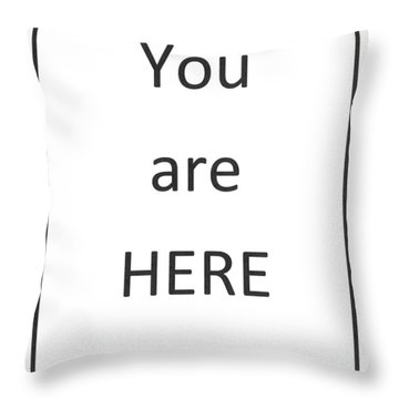 One To Ponder - You Are Here Throw Pillow