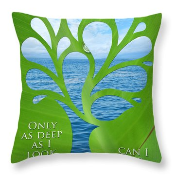 Only As Deep As I Look Can I See Throw Pillow by Nikki Smith