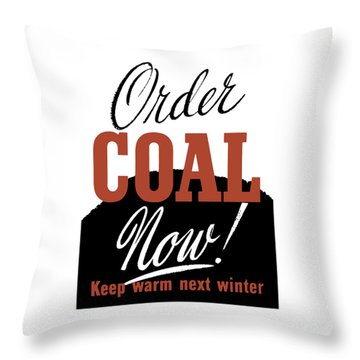 Order Coal Now - Keep Warm Next Winter Throw Pillow by War Is Hell Store
