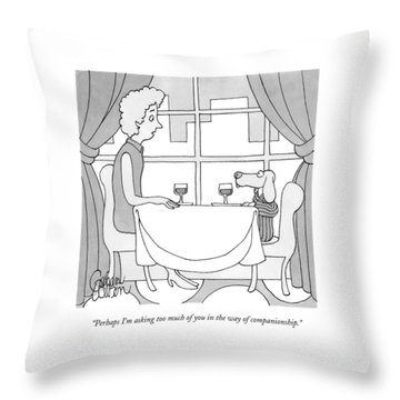 Perhaps I'm Asking Too Much Of You In The Way Throw Pillow