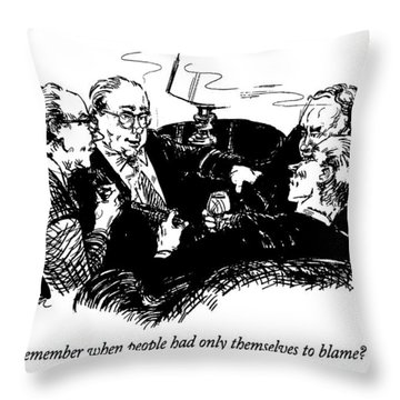 Remember When People Had Only Themselves To Blame? Throw Pillow