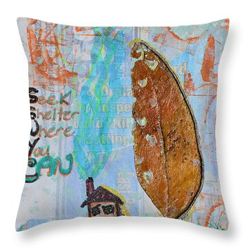 Seek Shelter Where You Can Throw Pillow