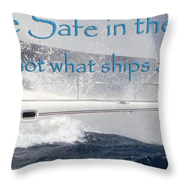 Ships Are Safe Throw Pillow