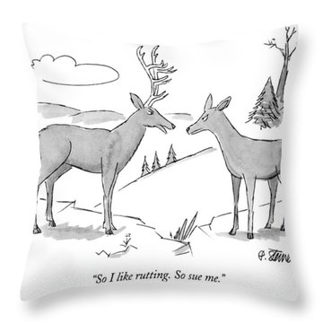 So I Like Rutting.  So Sue Me Throw Pillow