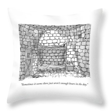 Sometimes It Seems There Just Aren't Enough Hours Throw Pillow