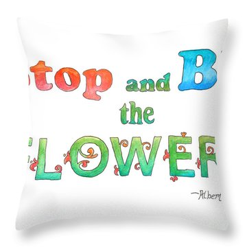 Stop And Be The Flowers Throw Pillow by Whitney Morton