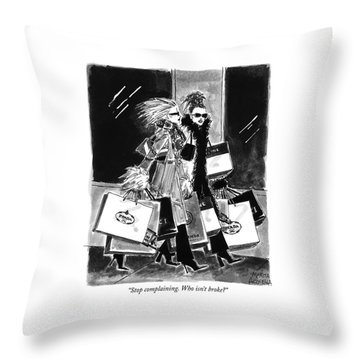 Stop Complaining. Who Isn't Broke? Throw Pillow