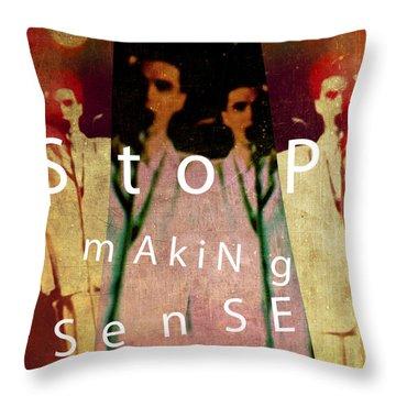 Stop Making Sense Throw Pillow