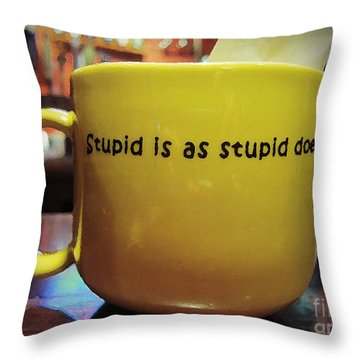 Stupid Is... Throw Pillow