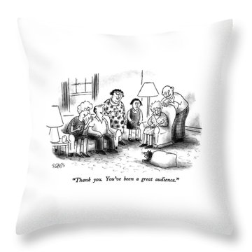 Thank You.  You've Been A Great Audience Throw Pillow