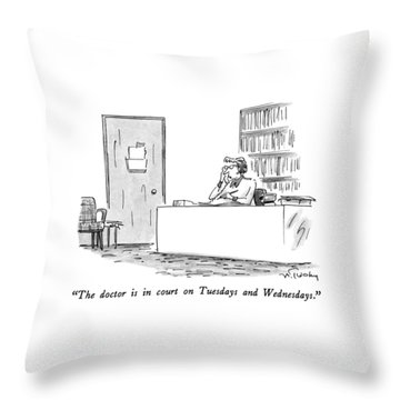 The Doctor Is In Court On Tuesdays And Wednesdays Throw Pillow