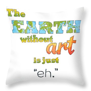 The Earth Without Art Is Just Eh  Throw Pillow by Whitney Morton