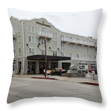 The Intercontinental Hotel On Monterey Cannery Row California 5d24783 Throw Pillow