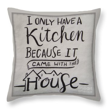 The Kitchen Came With The House Throw Pillow