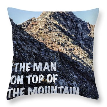 The Man On Top Of The Mountain Didn't Fall There Throw Pillow