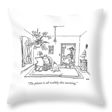The Planet Is All Wobbly This Morning Throw Pillow