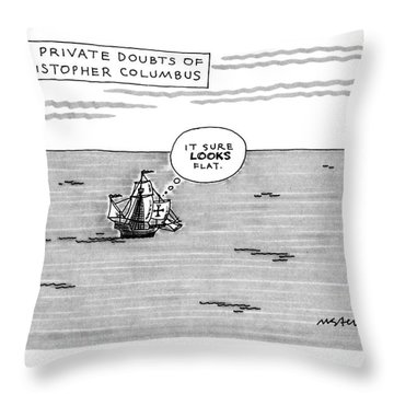 The Private Doubts Of Christopher Columbus Throw Pillow