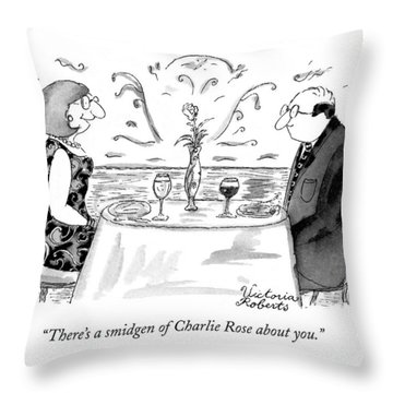 There's A Smidgen Of Charlie Rose About You Throw Pillow