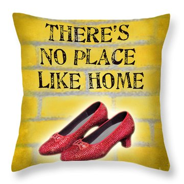 There's No Place Like Home Throw Pillow by Ginny Gaura