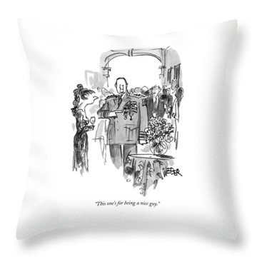 This One's For Being A Nice Guy Throw Pillow