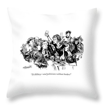 To Hillary - And Politicians Without Borders! Throw Pillow by William Hamilton