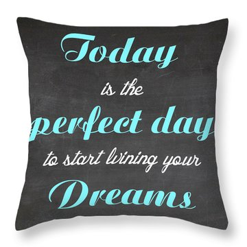 Throw Pillow featuring the digital art Toaday Is The Perfect Day To Start Living Your Dreams - Motivational Quote by Art Photography